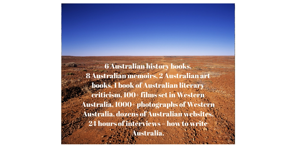 6 Australian history books, 6 Australian memoirs, 100+ films set in Western Australia, 1000+ photographs taken in Western Australia, 24 hours of interviews = how I was able to write Australia. (1)